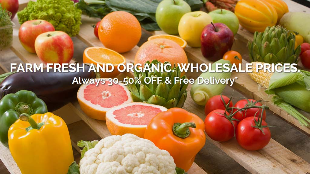 Farm Fresh and Organic. Wholesale Prices. Always 30-50% OFF and Free Delivery